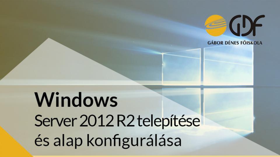 Windows Server 2012 R2 telepítése és alapkonfigurálása