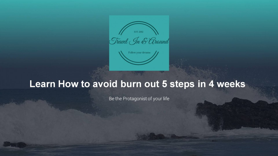 How to avoid Burn Out 5 steps in 4 weeks