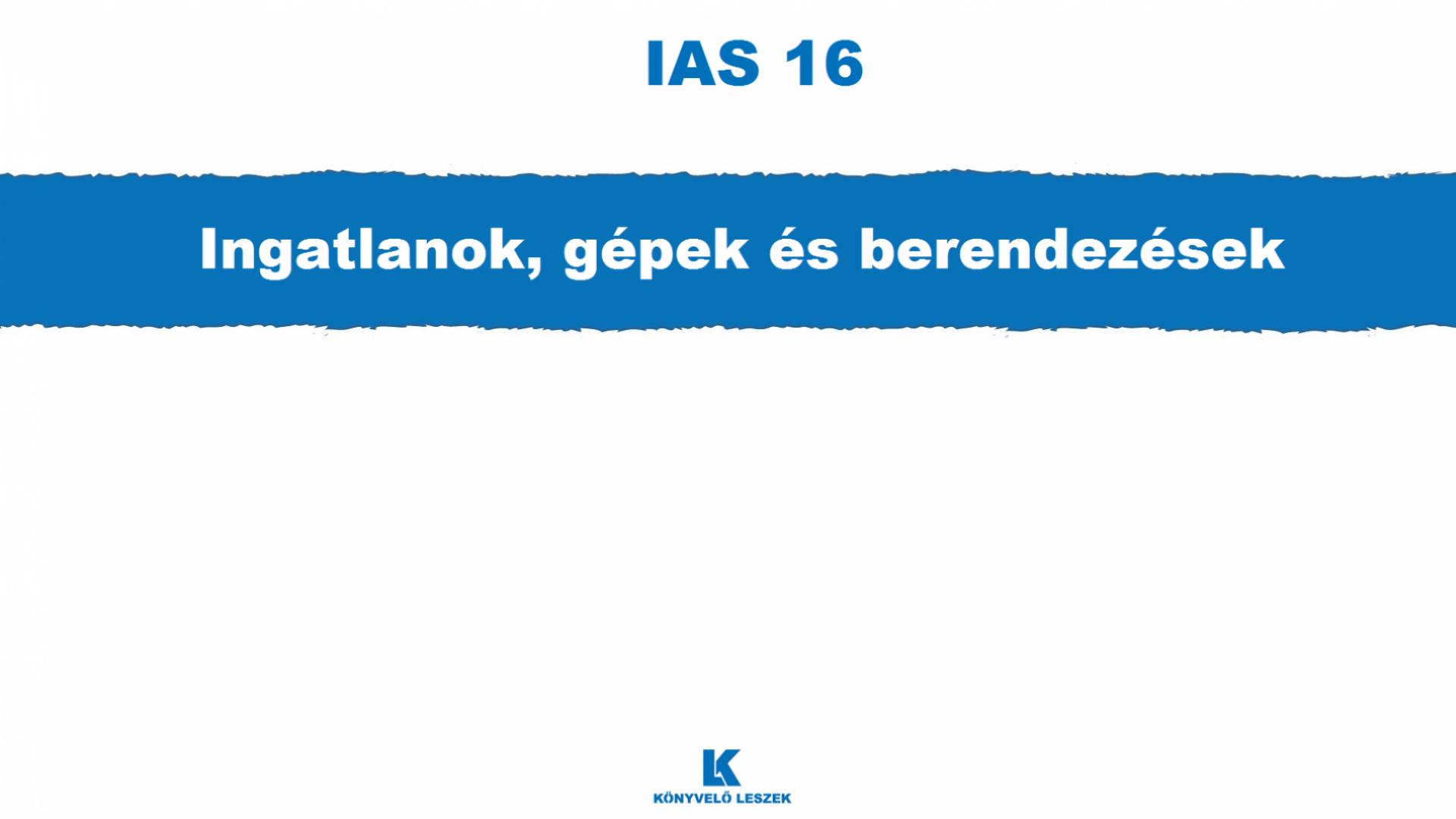 IAS 16 Ingatlanok, gépek és berendezések