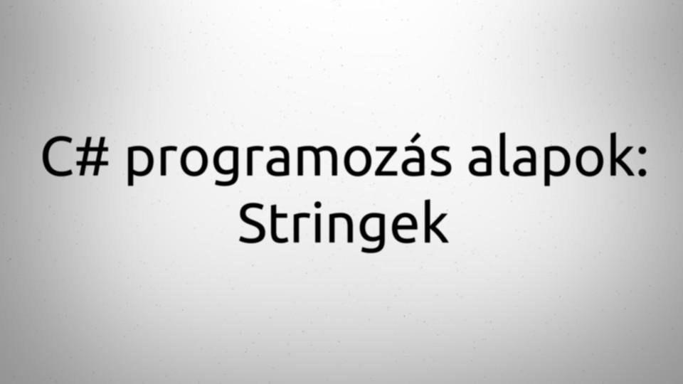 C Sharp programozás alapok: Stringek