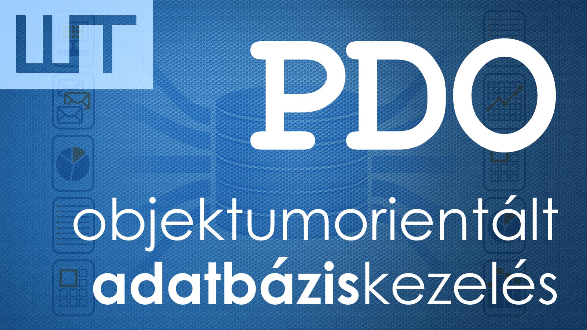 PDO - objektumorientált adatbáziskezelés