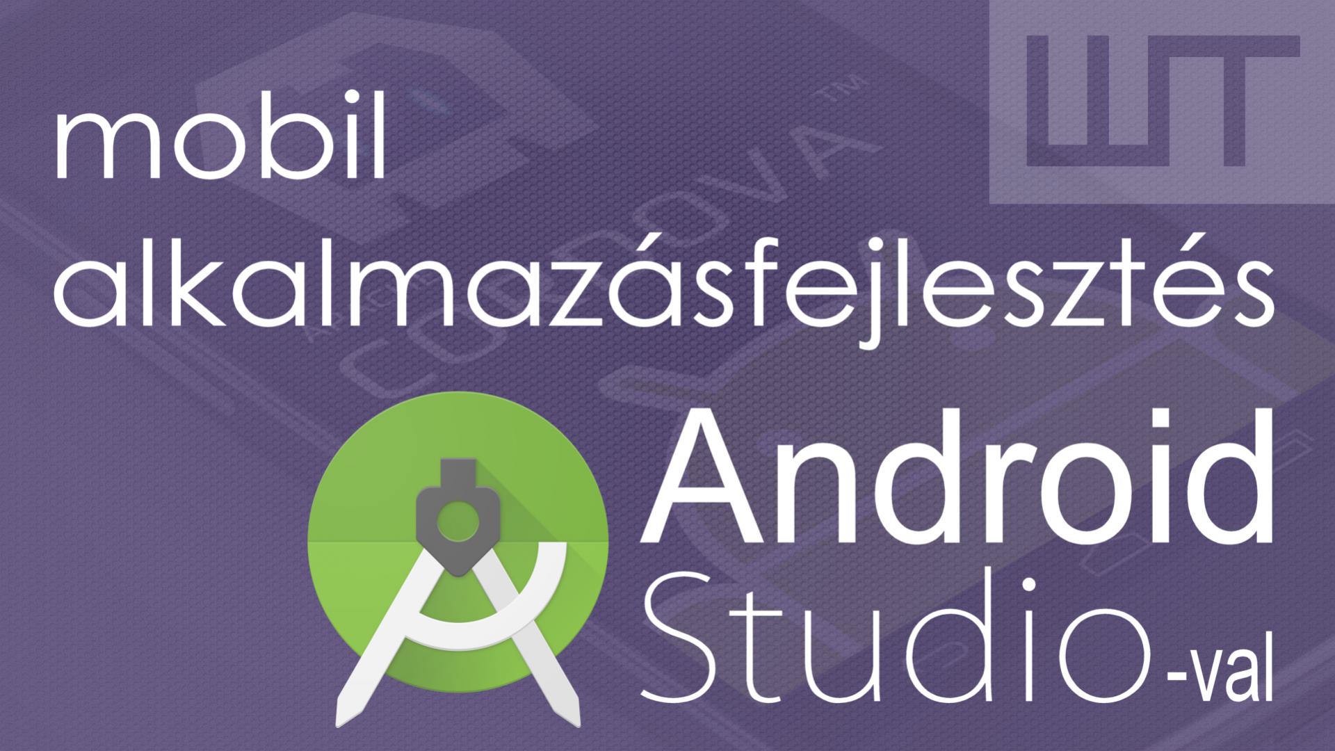 Webes alkalmazásfejlesztés: Android Studio