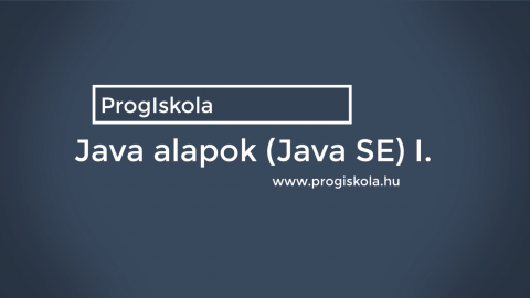 JAVA alapok (JAVA SE) I.
