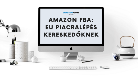 Amazon FBA: EU Piacralépés Kereskedőknek
