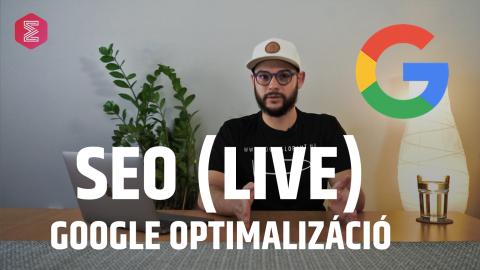 Google optimalizálás (SEO) lépésről-lépésre - LIVE kurzus