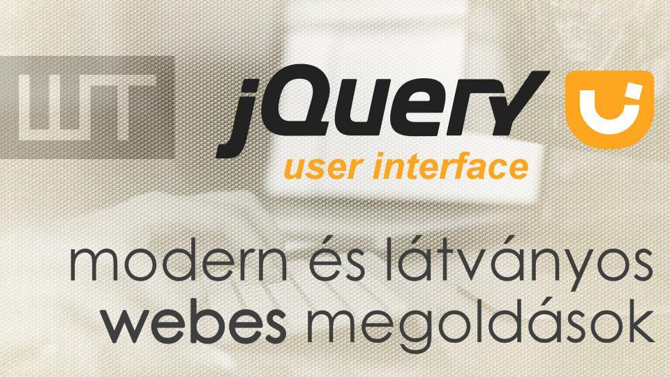 jQuery UI - modern és látványos webes megoldások